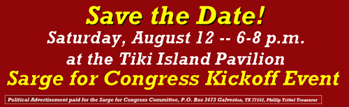 Save August 12, 2017 from 6 p.m. to 8 p.m. for the Sarge for Congress Kickoff Event at Tiki Island's pavillion